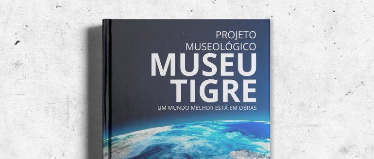Projeto museológico - Museu Tigre - Tríscele